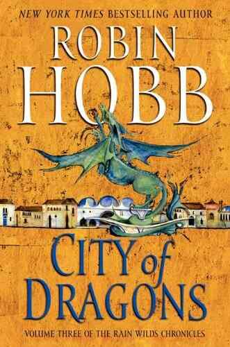 City of Dragons Volume Three of the Rain Wilds Chronicles